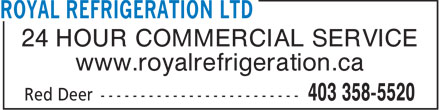 Royal Refrigeration Ltd (403-358-5520) - Display Ad - 24 HOUR COMMERCIAL SERVICE www.royalrefrigeration.ca