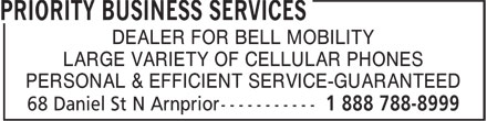 Priority Business Services (1-888-788-8999) - Display Ad - DEALER FOR BELL MOBILITY LARGE VARIETY OF CELLULAR PHONES PERSONAL & EFFICIENT SERVICE-GUARANTEED DEALER FOR BELL MOBILITY LARGE VARIETY OF CELLULAR PHONES PERSONAL & EFFICIENT SERVICE-GUARANTEED