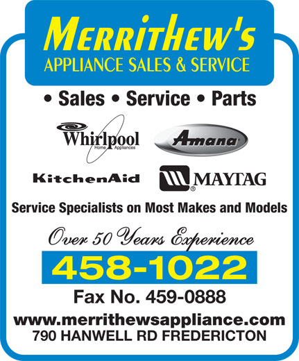 Merrithew's Appliance Sales And Service (506-458-1022) - Annonce illustrée======= - Sales   Service   Parts Service Specialists on Most Makes and Models Over 50 Years Experience 458-1022 Fax No. 459-0888 www.merrithewsappliance.com 790 HANWELL RD FREDERICTON
