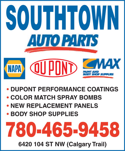 NAPA Auto Parts (780-465-9458) - Display Ad - SOUTHTOWN DUPONT PERFORMANCE COATINGS COLOR MATCH SPRAY BOMBS NEW REPLACEMENT PANELS BODY SHOP SUPPLIES 780-465-9458 6420 104 ST NW (Calgary Trail)