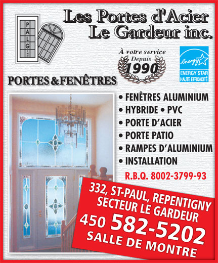 Les Portes D'Acier Le Gardeur (450-582-5202) - Annonce illustrée======= - otre service  rvice  otre service FENÊTRES ALUMINIUMFENÊTRES ALUMINIUM    FÊTRES ALUMINIU HYBRIDE   PVCHYBRIDE   PVC  HYBRIDE   PV PORTE D ACIERPOTE D ACIER  P RTE D ACIE PORTE PATIOPOPATIO  P RAMPES D ALUMINIUMRAMPES D ALUMINIUM  RAMPES D ALUMINIUMAMPE D ALMINI INSTALLATIONINSTALLATION  I N R.B.Q. 8002-3799-93 332SECTEUR LE GARDEUR, ST-PAUL, REPENTIGNY33SE2, SCTTEU-APR ULLE, R GEPARENDETIURGNY R LE GAR GN 450450 ONTRE MSALLE DE SALLE DE MONTRE ON TRON M  otre service  rvice  otre service FENÊTRES ALUMINIUMFENÊTRES ALUMINIUM    FÊTRES ALUMINIU HYBRIDE   PVCHYBRIDE   PVC  HYBRIDE   PV PORTE D ACIERPOTE D ACIER  P RTE D ACIE PORTE PATIOPOPATIO  P RAMPES D ALUMINIUMRAMPES D ALUMINIUM  RAMPES D ALUMINIUMAMPE D ALMINI INSTALLATIONINSTALLATION  I N R.B.Q. 8002-3799-93 332SECTEUR LE GARDEUR, ST-PAUL, REPENTIGNY33SE2, SCTTEU-APR ULLE, R GEPARENDETIURGNY R LE GAR GN 450450 ONTRE MSALLE DE SALLE DE MONTRE ON TRON M