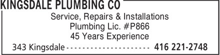 Kingsdale Plumbing Co (416-221-2748) - Display Ad - Service, Repairs & Installations Plumbing Lic. #P866 45 Years Experience Service, Repairs & Installations Plumbing Lic. #P866 45 Years Experience