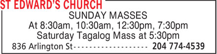 St Edward's Church (204-774-4539) - Display Ad - SUNDAY MASSES At 8:30am, 10:30am, 12:30pm, 7:30pm Saturday Tagalog Mass at 5:30pm