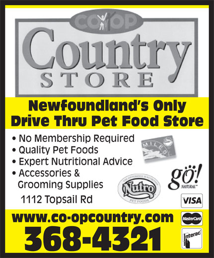 Co-Op Country Store (709-368-4321) - Annonce illustrée======= - Newfoundland s Only Quality Pet Foods Expert Nutritional Advice Accessories & Grooming Supplies 1112 Topsail Rd www.co-opcountry.com 368-4321 No Membership Required Drive Thru Pet Food Store