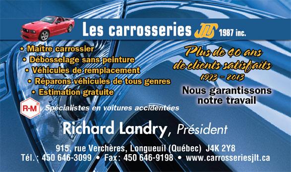 Les Carrosseries J L T 1987 Inc (450-646-3099) - Annonce illustrée======= - Tél. : 450 646-3099     Fax : 450 646-9198     www.carrosseriesjlt.ca 915, rue Verchères, Longueuil (Québec)  J4K 2Y8 Président Richard Landry
