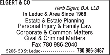 Elgert & Co (780-986-3487) - Display Ad - Herb Elgert, B.A. LLB In Leduc & Area Since 1966 Estate & Estate Planning Personal Injury & Family Law Corporate & Common Matters Cival & Criminal Matters Fax 780 986-2040