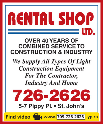 The Rental Shop Ltd (709-726-2626) - Annonce illustrée======= - OVER 40 YEARS OF CONSTRUCTION & INDUSTRY We Supply All Types Of Light Construction Equipment For The Contractor, Industry And Home COMBINED SERVICE TO 5-7 Pippy Pl.   St. John s www. 709-726-2626  .yp.ca