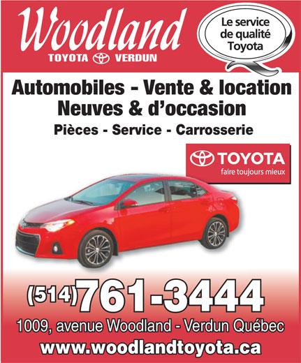 Woodland Verdun (Toyota) Ltée (514-761-3444) - Display Ad - Automobiles - Vente & location Neuves & d occasion Pièces - Service - Carrosserie (514) 761-3444 1009, avenue Woodland - Verdun Québec www.woodlandtoyota.ca