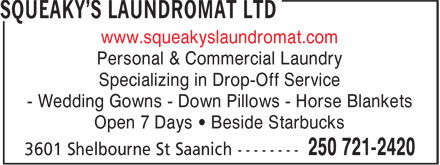 Canada Zeno Investment Ltd (250-721-2420) - Display Ad - www.squeakyslaundromat.com Personal & Commercial Laundry Open 7 Days • Beside Starbucks Specializing in Drop-Off Service - Wedding Gowns - Down Pillows - Horse Blankets