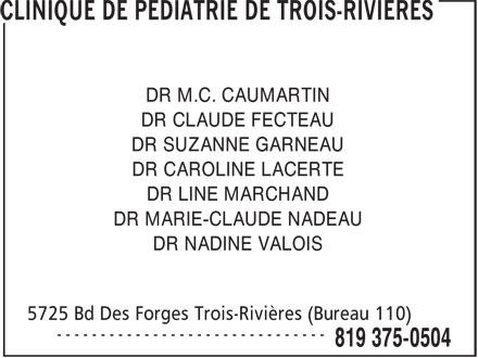 Clinique De Pédiatrie De Trois-Rivières (819-375-0504) - Annonce illustrée======= - DR CLAUDE FECTEAU DR SUZANNE GARNEAU DR CAROLINE LACERTE DR LINE MARCHAND DR MARIE-CLAUDE NADEAU DR NADINE VALOIS DR M.C. CAUMARTIN