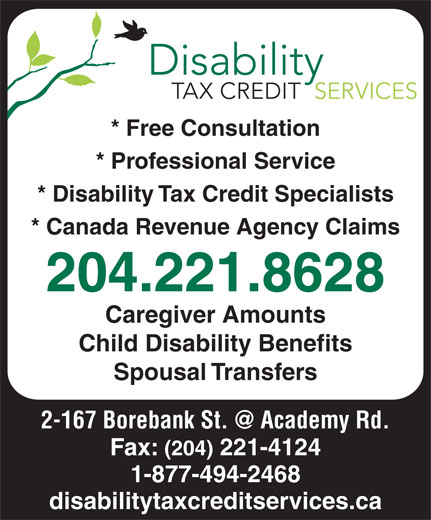 Disability Tax Credit Services (204-221-8628) - Annonce illustrée======= - * Free Consultation * Professional Service * Disability Tax Credit Specialists * Canada Revenue Agency Claims 204.221.8628 Caregiver Amounts Child Disability Benefits Spousal Transfers Fax: (204) 221-4124 1-877-494-2468 disabilitytaxcreditservices.ca
