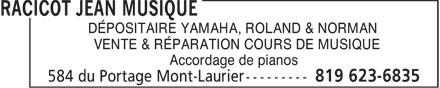 Racicot Jean Musique (819-623-6835) - Annonce illustrée======= - DÉPOSITAIRE YAMAHA, ROLAND & NORMAN VENTE & RÉPARATION COURS DE MUSIQUE Accordage de pianos  DÉPOSITAIRE YAMAHA, ROLAND & NORMAN VENTE & RÉPARATION COURS DE MUSIQUE Accordage de pianos
