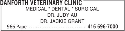 Danforth Veterinary Clinic (416-696-7000) - Display Ad - MEDICAL * DENTAL * SURGICAL DR. JUDY AU DR. JACKIE GRANT  MEDICAL * DENTAL * SURGICAL DR. JUDY AU DR. JACKIE GRANT  MEDICAL * DENTAL * SURGICAL DR. JUDY AU DR. JACKIE GRANT  MEDICAL * DENTAL * SURGICAL DR. JUDY AU DR. JACKIE GRANT