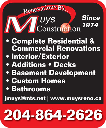 Muys Construction (204-864-2626) - Annonce illustrée======= - Since 197419 Complete Residential & Commercial Renovations Interior/Exterior Additions   Decks Basement Development Custom Homes Bathrooms www.muysreno.ca 204-864-2626