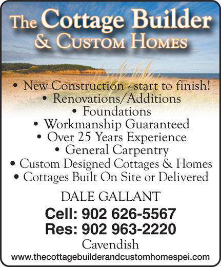 The Cottage Builder & Custom Homes (902-626-5567) - Annonce illustrée======= - Custom Designed Cottages & Homes Cottages Built On Site or Delivered Cell: 902 626-5567 Res: 902 963-2220 www.thecottagebuilderandcustomhomespei.com