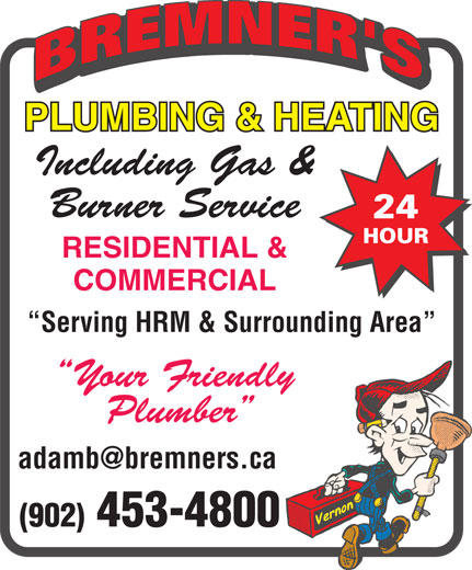 Bremner's Plumbing & Heating (902-453-4800) - Display Ad - PLUMBING & HEATING Including Gas & Burner Service RESIDENTIAL & COMMERCIAL Serving HRM & Surrounding Area Your Friendly Plumber (902) 453-4800