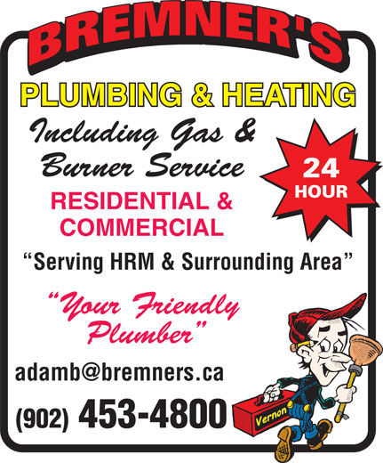 Bremner's Plumbing & Heating (902-453-4800) - Display Ad - Burner Service Including Gas & PLUMBING & HEATING RESIDENTIAL & COMMERCIAL Serving HRM & Surrounding Area Your Friendly Plumber (902) 453-4800