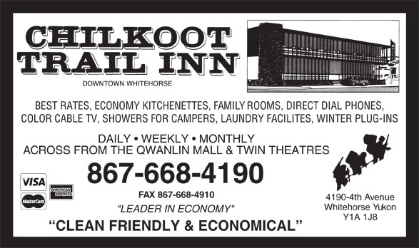 """Chilkoot Trail Inn (867-668-4190) - Annonce illustrée======= - BEST RATES, ECONOMY KITCHENETTES, FAMILY ROOMS, DIRECT DIAL PHONES, COLOR CABLE TV, SHOWERS FOR CAMPERS, LAUNDRY FACILITES, WINTER PLUG-INS DAILY   WEEKLY   MONTHLY ACROSS FROM THE QWANLIN MALL & TWIN THEATRES 867-668-4190 FAX 867-668-4910 4190-4th Avenue Whitehorse Yukon """"LEADER IN ECONOMY"""" Y1A 1J8 CLEAN FRIENDLY & ECONOMICAL"""