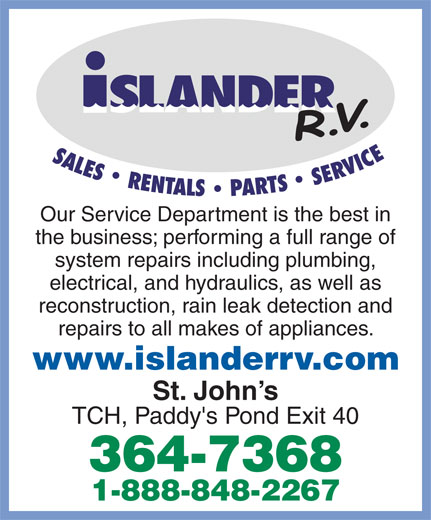 Islander R V Sales & Rentals (709-364-7368) - Display Ad - Our Service Department is the best in the business; performing a full range of system repairs including plumbing, electrical, and hydraulics, as well as reconstruction, rain leak detection and repairs to all makes of appliances. www.islanderrv.com St. John s TCH, Paddy's Pond Exit 40 364-7368 1-888-848-2267