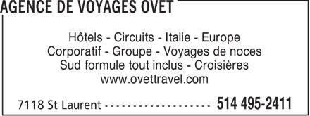Ovet Travel Agency (514-495-2411) - Display Ad - Hôtels - Circuits - Italie - Europe Corporatif - Groupe - Voyages de noces Sud formule tout inclus - Croisières www.ovettravel.com  Hôtels - Circuits - Italie - Europe Corporatif - Groupe - Voyages de noces Sud formule tout inclus - Croisières www.ovettravel.com