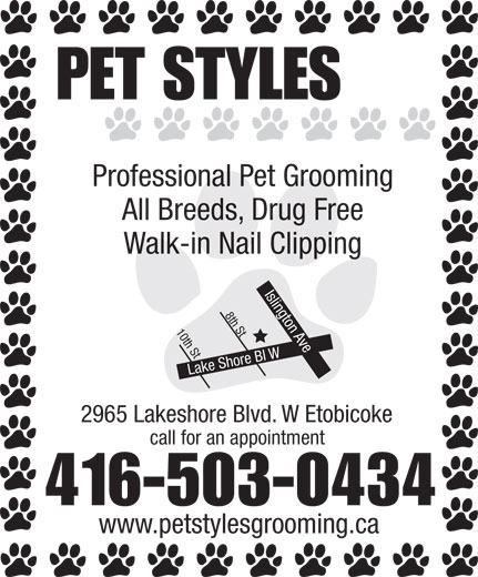 Pet Styles (416-503-0434) - Annonce illustrée======= - PET STYLES Professional Pet Grooming All Breeds, Drug Free Walk-in Nail Clipping Islington Ave Lake Shore Bl W10th St 8th Stcall for an a 2965 Lakeshore Blvd. W Etobicoke ppointment 416-503-0434 www.petstylesgrooming.ca