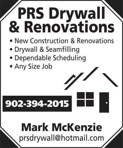 PRS Drywall & Renovations (902-394-2015) - Display Ad - PRS Drywall & Renovations New Construction & Renovations Drywall & Seamfilling Dependable Scheduling Any Size Job 902-394-2015 Mark McKenzie