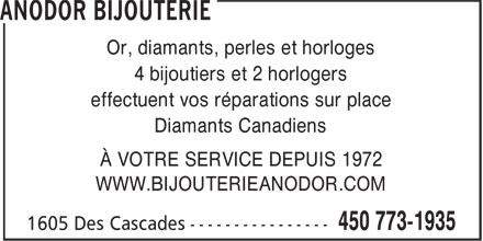 Anodor Bijouterie (450-773-1935) - Annonce illustrée======= - Or, diamants, perles et horloges 4 bijoutiers et 2 horlogers effectuent vos réparations sur place Diamants Canadiens À VOTRE SERVICE DEPUIS 1972 WWW.BIJOUTERIEANODOR.COM  Or, diamants, perles et horloges 4 bijoutiers et 2 horlogers effectuent vos réparations sur place Diamants Canadiens À VOTRE SERVICE DEPUIS 1972 WWW.BIJOUTERIEANODOR.COM