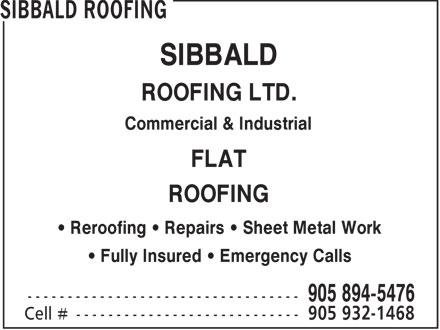 Sibbald Roofing (905-894-5476) - Display Ad - SIBBALD ROOFING LTD. Commercial & Industrial FLAT ROOFING Reroofing   Repairs   Sheet Metal Work Fully Insured   Emergency Calls  SIBBALD ROOFING LTD. Commercial & Industrial FLAT ROOFING Reroofing   Repairs   Sheet Metal Work Fully Insured   Emergency Calls  SIBBALD ROOFING LTD. Commercial & Industrial FLAT ROOFING Reroofing   Repairs   Sheet Metal Work Fully Insured   Emergency Calls  SIBBALD ROOFING LTD. Commercial & Industrial FLAT ROOFING Reroofing   Repairs   Sheet Metal Work Fully Insured   Emergency Calls  SIBBALD ROOFING LTD. Commercial & Industrial FLAT ROOFING Reroofing   Repairs   Sheet Metal Work Fully Insured   Emergency Calls