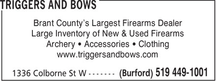 Triggers And Bows (519-449-1001) - Display Ad - Brant County's Largest Firearms Dealer Large Inventory of New & Used Firearms Archery   Accessories   Clothing www.triggersandbows.com