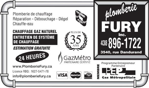 Plomberie Fury Inc (514-728-9257) - Annonce illustrée======= - Plomberie de chauffage Réparation - Débouchage - Dégel Chauffe-eau CHAUFFAGE GAZ NATUREL PLUS DE ENTRETIEN DE SYSTÈME DE CHAUFFAGE 35 438 ANS 896-1722 ESTIMATION GRATUITE 3540, rue Dandurand 24 HEURES Programme Entrepreneur Partenaire www.PlomberieFury.ca Licence RBQ : 1627-5471-78 Recommandé