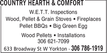 Country Hearth & Comfort (306-786-1919) - Display Ad - W.E.T.T. Inspections Wood, Pellet & Grain Stoves • Fireplaces Pellet BBQs • Big Green Egg Wood Pellets • Installations 306 621-7099