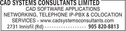 CAD Systems Consultants Limited (905-820-8813) - Display Ad - CAD SOFTWARE APPLICATIONS NETWORKING, TELEPHONE IP-PBX & COLOCATION SERVICES - www.cadsystemsconsultants.com  CAD SOFTWARE APPLICATIONS NETWORKING, TELEPHONE IP-PBX & COLOCATION SERVICES - www.cadsystemsconsultants.com