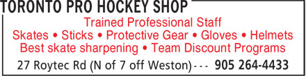 Toronto Pro Sports Excellence (905-264-4433) - Display Ad - Trained Professional Staff Skates • Sticks • Protective Gear • Gloves • Helmets Best skate sharpening • Team Discount Programs
