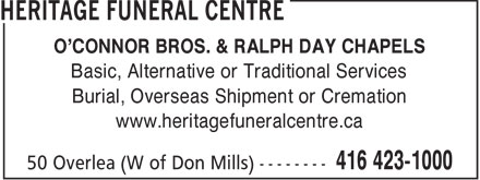 Low Cost Cremation & Burial Services Inc (416-423-1000) - Display Ad - O'CONNOR BROS. & RALPH DAY CHAPELS Basic, Alternative or Traditional Services Burial, Overseas Shipment or Cremation www.heritagefuneralcentre.ca  O'CONNOR BROS. & RALPH DAY CHAPELS Basic, Alternative or Traditional Services Burial, Overseas Shipment or Cremation www.heritagefuneralcentre.ca  O'CONNOR BROS. & RALPH DAY CHAPELS Basic, Alternative or Traditional Services Burial, Overseas Shipment or Cremation www.heritagefuneralcentre.ca