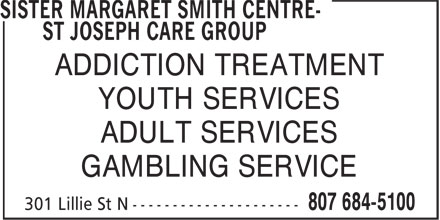 Sister Margaret Smith Centre - St Joseph Care Group (807-684-5100) - Display Ad - ADDICTION TREATMENT YOUTH SERVICES ADULT SERVICES GAMBLING SERVICE