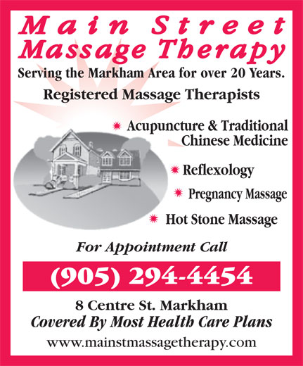 Main Street Massage (905-294-4454) - Annonce illustrée======= - Serving the Markham Area for over 20 Years. Registered Massage Therapists Acupuncture & Traditional Chinese Medicine Reflexology Pregnancy Massage Hot Stone Massage For Appointment Call (905) 294-4454 8 Centre St. Markham Covered By Most Health Care Plans www.mainstmassagetherapy.com Serving the Markham Area for over 20 Years. Registered Massage Therapists Acupuncture & Traditional Chinese Medicine Reflexology Pregnancy Massage Hot Stone Massage For Appointment Call (905) 294-4454 8 Centre St. Markham Covered By Most Health Care Plans www.mainstmassagetherapy.com