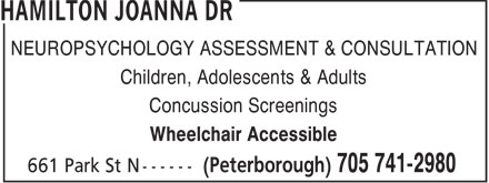 Hamilton Joanna Dr (705-741-2980) - Display Ad - NEUROPSYCHOLOGY ASSESSMENT & CONSULTATION Children, Adolescents & Adults Concussion Screenings Wheelchair Accessible