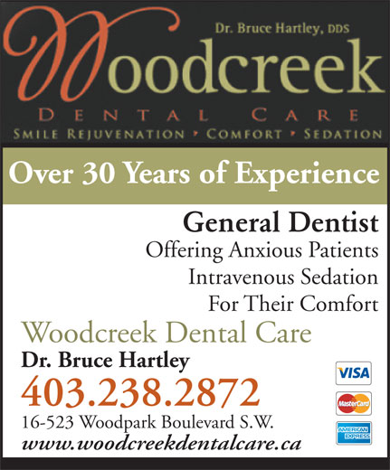 Woodcreek Dental Care (403-238-2872) - Display Ad - General Dentist Offering Anxious Patients Intravenous Sedation For Their Comfort Woodcreek Dental Care Over 30 Years of Experience 403.238.2872 16-523 Woodpark Boulevard S.W. www.woodcreekdentalcare.ca Dr. Bruce Hartley