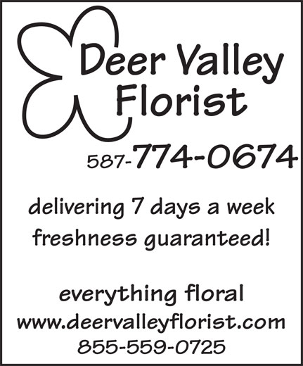 Deer Valley Florist (403-278-0214) - Display Ad - Deer Valley Florist 587-774-0674 delivering 7 days a week freshness guaranteed! everything floral www.deervalleyflorist.com 855-559-0725