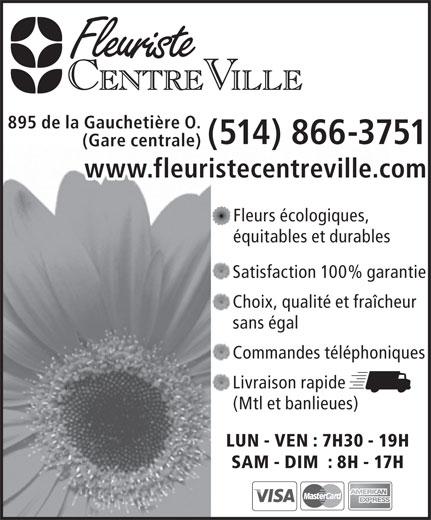 Fleuriste Centre Ville (514-866-3751) - Display Ad - 895 de la Gauchetière O. (514) 866-3751 (Gare centrale) www.fleuristecentreville.com Fleurs écologiques, équitables et durables Satisfaction 100% garantie Choix, qualité et fraîcheur sans égal Commandes téléphoniques Livraison rapide (Mtl et banlieues) LUN - VEN : 7H30 - 19H SAM - DIM  : 8H - 17H