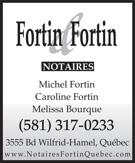 Fortin & Fortin Notaires (418-872-4620) - Annonce illustrée======= - Michel Fortin Caroline Fortin Melissa Bourque (581) 317-0233 3555 Bd Wilfrid-Hamel, Québec www.NotairesFortinQuebec.com