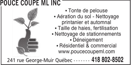 Pouce Coupe ML Inc (418-802-8502) - Annonce illustrée======= - • Aération du sol - Nettoyage printanier et automnal • Taille de haies, fertilisation • Nettoyage de stationnements • Déneigement • Résidentiel & commercial www.poucecoupeml.com • Tonte de pelouse