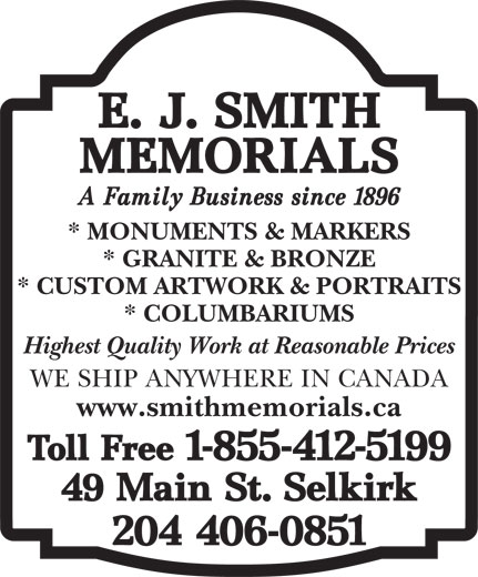 Smith E J Memorials (204-482-7701) - Annonce illustrée======= - * MONUMENTS & MARKERS * GRANITE & BRONZE * CUSTOM ARTWORK & PORTRAITS * COLUMBARIUMS Highest Quality Work at Reasonable Prices WE SHIP ANYWHERE IN CANADA www.smithmemorials.ca