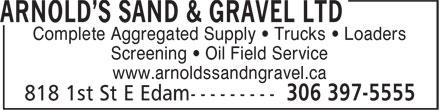 Arnold's Sand & Gravel Ltd (306-397-5555) - Annonce illustrée======= - Complete Aggregated Supply • Trucks • Loaders Screening • Oil Field Service www.arnoldssandngravel.ca