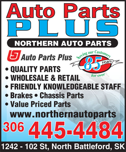 The Northern Auto Parts Ltd (306-445-4484) - Annonce illustrée======= - NORTHERN AUTO PARTS Serving our Customers       for overy ears8585 QUALITY PARTS WHOLESALE & RETAIL FRIENDLY KNOWLEDGEABLE STAFF Brakes   Chassis Parts Value Priced Parts www.northernautoparts 306 445-4484 1242 - 102 St, North Battleford, SK