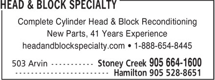 Head & Block Specialty (905-664-1600) - Annonce illustrée======= - Complete Cylinder Head & Block Reconditioning New Parts, 41 Years Experience headandblockspecialty.com • 1-888-654-8445 Complete Cylinder Head & Block Reconditioning headandblockspecialty.com • 1-888-654-8445 New Parts, 41 Years Experience
