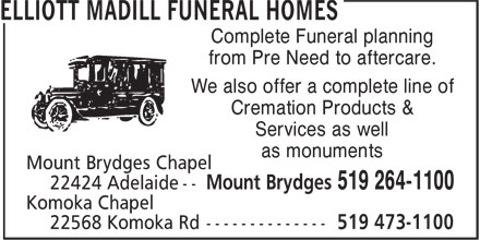 Elliott Madill Funeral Homes (519-264-1100) - Annonce illustrée======= - Complete Funeral planning from Pre Need to aftercare. We also offer a complete line of Cremation Products & Services as well as monuments Complete Funeral planning from Pre Need to aftercare. We also offer a complete line of Cremation Products & Services as well as monuments