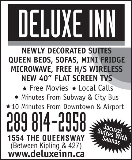 Deluxe Inn (416-252-5205) - Annonce illustrée======= - NEWLY DECORATED SUITES QUEEN BEDS, SOFAS, MINI FRIDGE MICROWAVE, FREE H/S WIRELESS NEW 40  FLAT SCREEN TVS Minutes From Subway & City Bus 10 Minutes From Downtown & Airport 289 814-2958 1554 THE QUEENSWAY (Between Kipling & 427) www.deluxeinn.ca Free Movies    Local Calls