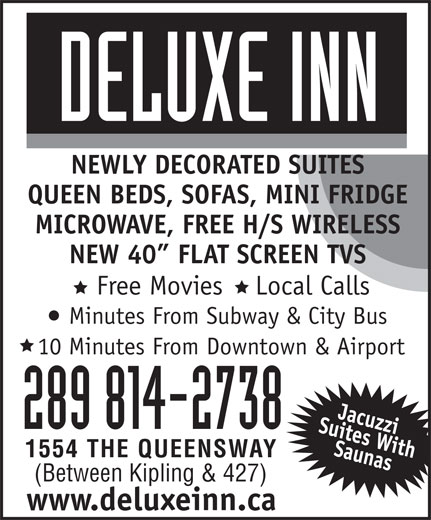 Deluxe Inn (416-252-5205) - Display Ad - NEWLY DECORATED SUITES QUEEN BEDS, SOFAS, MINI FRIDGE MICROWAVE, FREE H/S WIRELESS NEW 40  FLAT SCREEN TVS Free Movies    Local Calls Minutes From Subway & City Bus 10 Minutes From Downtown & Airport 289 814-2738 1554 THE QUEENSWAY (Between Kipling & 427) www.deluxeinn.ca