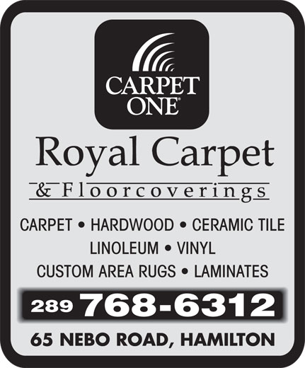 Royal Carpet One (905-388-5338) - Display Ad - CARPET   HARDWOOD   CERAMIC TILE LINOLEUM   VINYL CUSTOM AREA RUGS   LAMINATES 289 768-6312